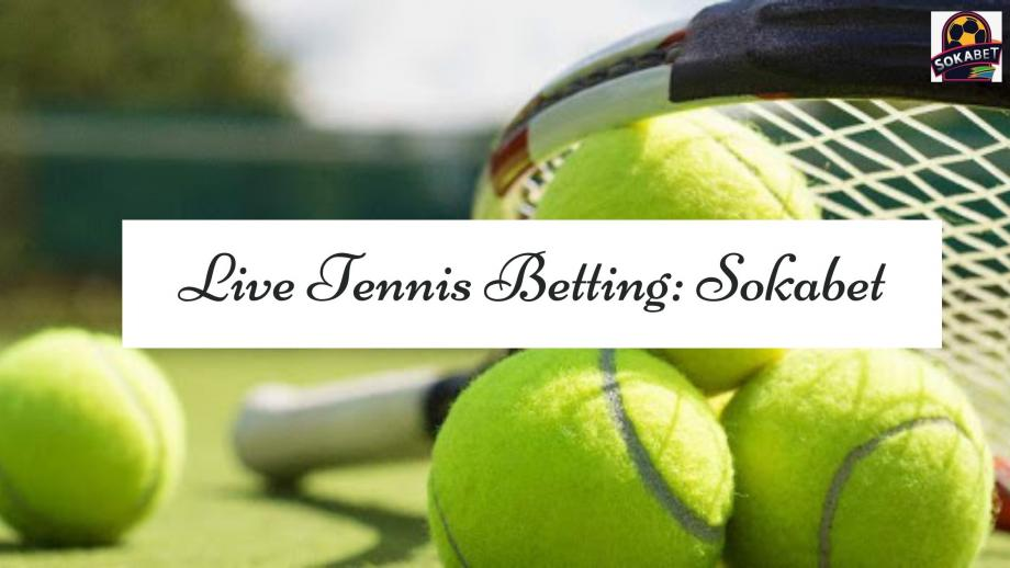Enjoy the Best Live Tennis Betting Experience at Sokabet